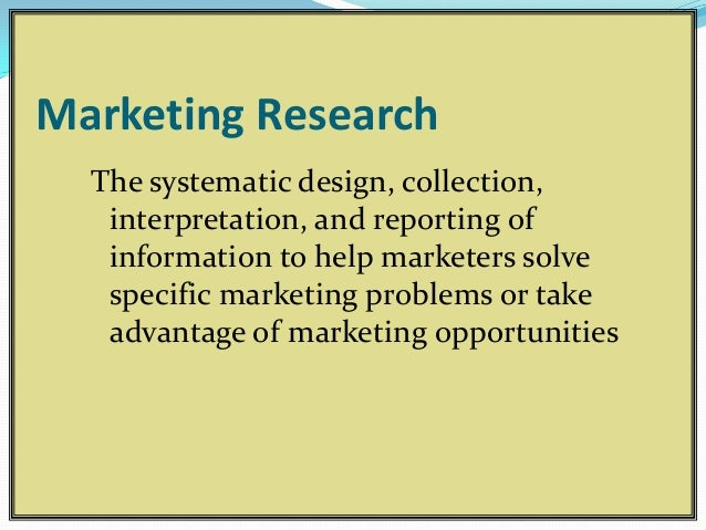 Marketing Research  The systematic design, collection,   interpretation, and reporting of   information to help marketers ...