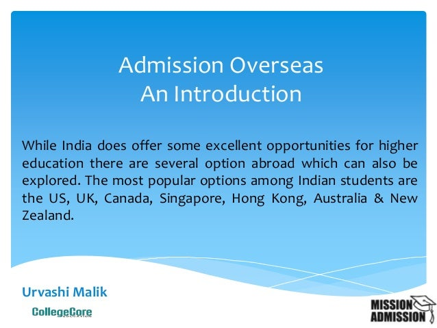 Urvashi Malik Admission Overseas An Introduction While India does offer some excellent opportunities for higher education ...