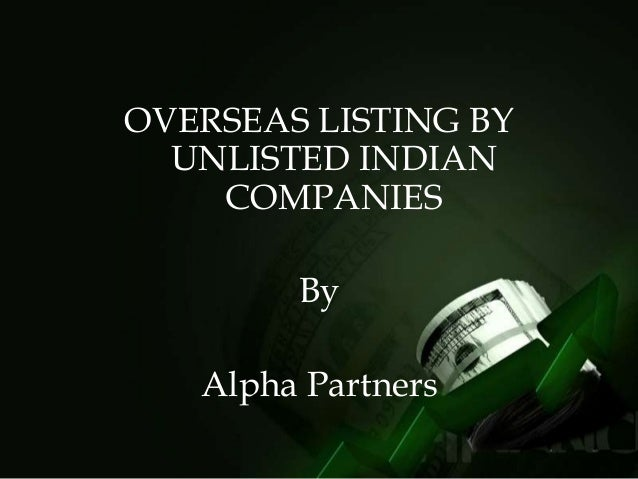 OVERSEAS LISTING BY UNLISTED INDIAN COMPANIES By Alpha Partners