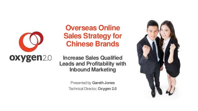Overseas Online  Sales Strategy for  Chinese Brands  Increase Sales Qualified  Leads and Profitability with  Inbound Marke...