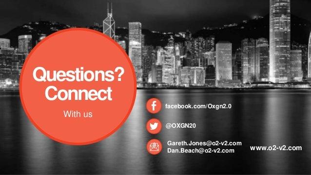103  facebook.com/Oxgn2.0  @OXGN20  Gareth.Jones@o2-v2.com  Dan.Beach@o2-v2.com  Questions?  Connect  With us  www.o2-v2.c...