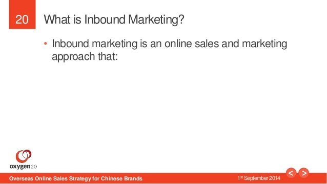 20  What is Inbound Marketing?  • Inbound marketing is an online sales and marketing  approach that:  Overseas Online Sale...