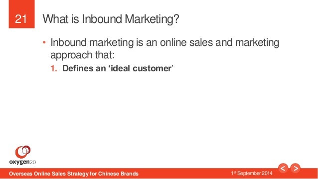 21  What is Inbound Marketing?  • Inbound marketing is an online sales and marketing  approach that:  1. Defines an 'ideal...