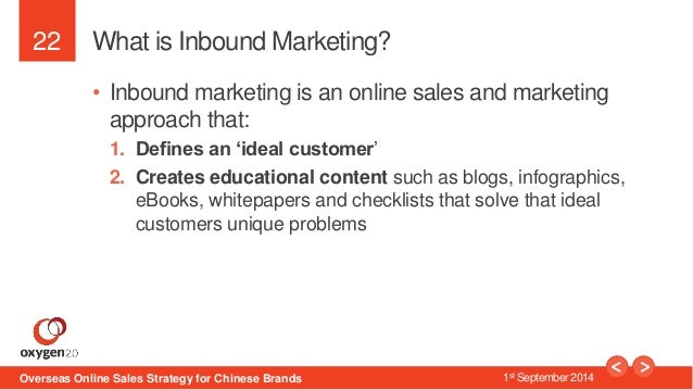 22  What is Inbound Marketing?  • Inbound marketing is an online sales and marketing  approach that:  1. Defines an 'ideal...