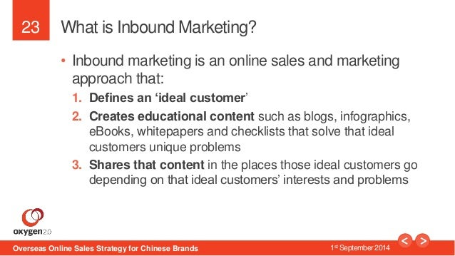 23  What is Inbound Marketing?  • Inbound marketing is an online sales and marketing  approach that:  1. Defines an 'ideal...