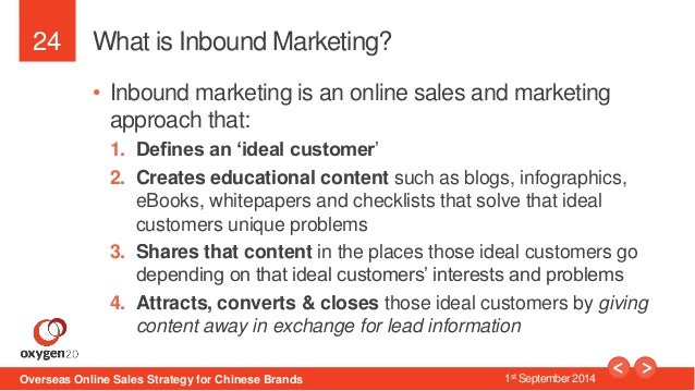 24  What is Inbound Marketing?  • Inbound marketing is an online sales and marketing  approach that:  1. Defines an 'ideal...