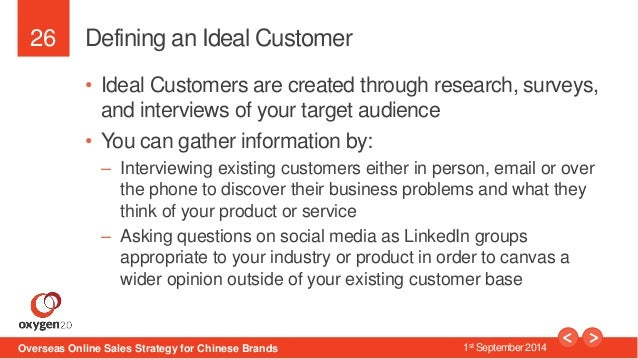 26  Defining an Ideal Customer  • Ideal Customers are created through research, surveys,  and interviews of your target au...
