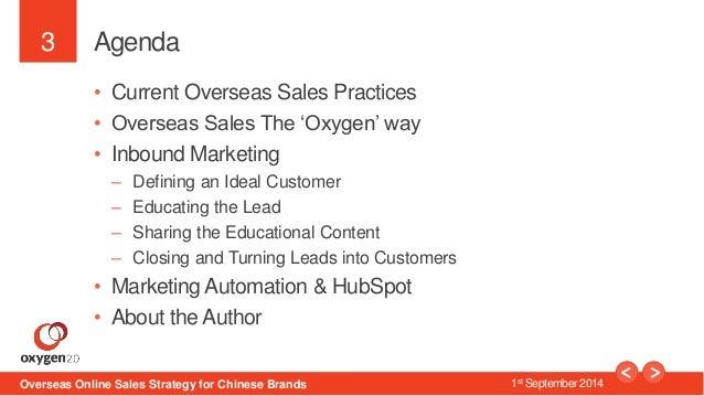 3  Agenda  • Current Overseas Sales Practices  • Overseas Sales The 'Oxygen' way  • Inbound Marketing  – Defining an Ideal...