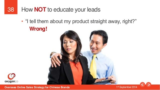 """38  How NOT to educate your leads  • """"I tell them about my product straight away, right?""""  Wrong!  Overseas Online Sales S..."""