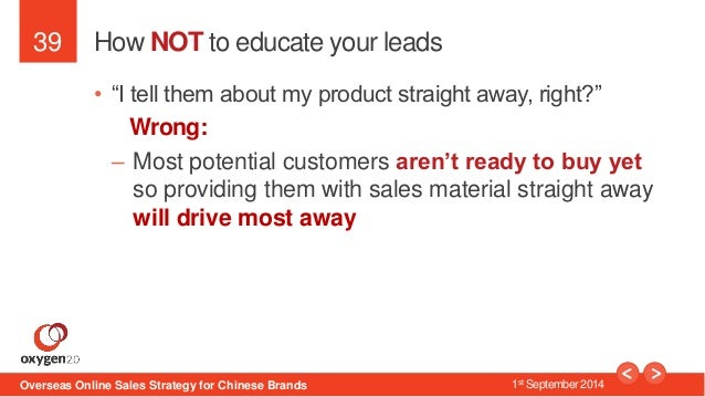 """39  How NOT to educate your leads  • """"I tell them about my product straight away, right?""""  Wrong:  – Most potential custom..."""