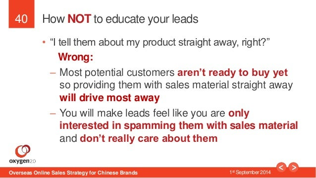 """40  How NOT to educate your leads  • """"I tell them about my product straight away, right?""""  Wrong:  – Most potential custom..."""