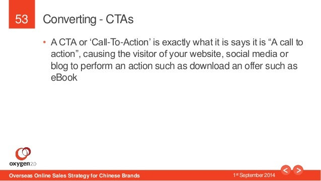 """53  Converting - CTAs  • A CTA or 'Call-To-Action' is exactly what it is says it is """"A call to  action"""", causing the visit..."""