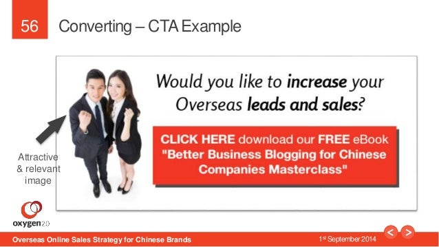 56  Converting – CTA Example  Attractive  & relevant  image  Overseas Online Sales Strategy for Chinese Brands 1st Septemb...