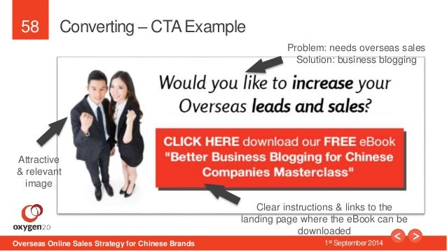 58  Converting – CTA Example  Problem: needs overseas sales  Solution: business blogging  Clear instructions & links to th...