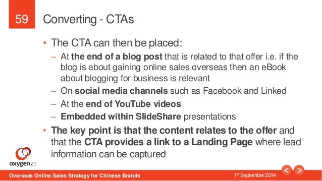 59  Converting - CTAs  • The CTA can then be placed:  – At the end of a blog post that is related to that offer i.e. if th...