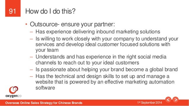91  How do I do this?  • Outsource- ensure your partner:  – Has experience delivering inbound marketing solutions  – Is wi...