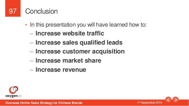 97  Conclusion  • In this presentation you will have learned how to:  – Increase website traffic  – Increase sales qualifi...