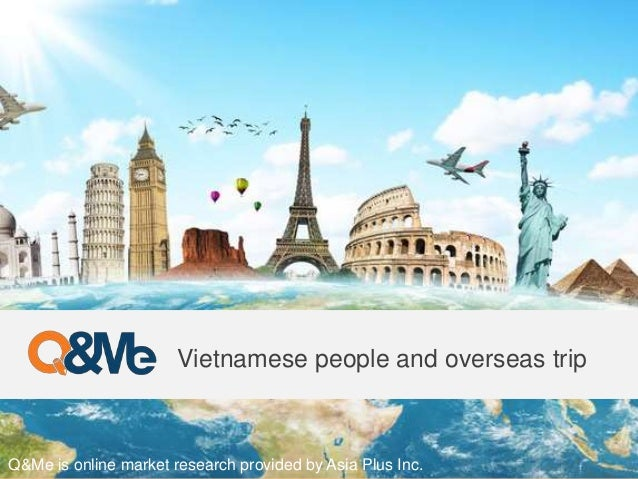 Q&Me is online market research provided by Asia Plus Inc. Vietnamese people and overseas trip