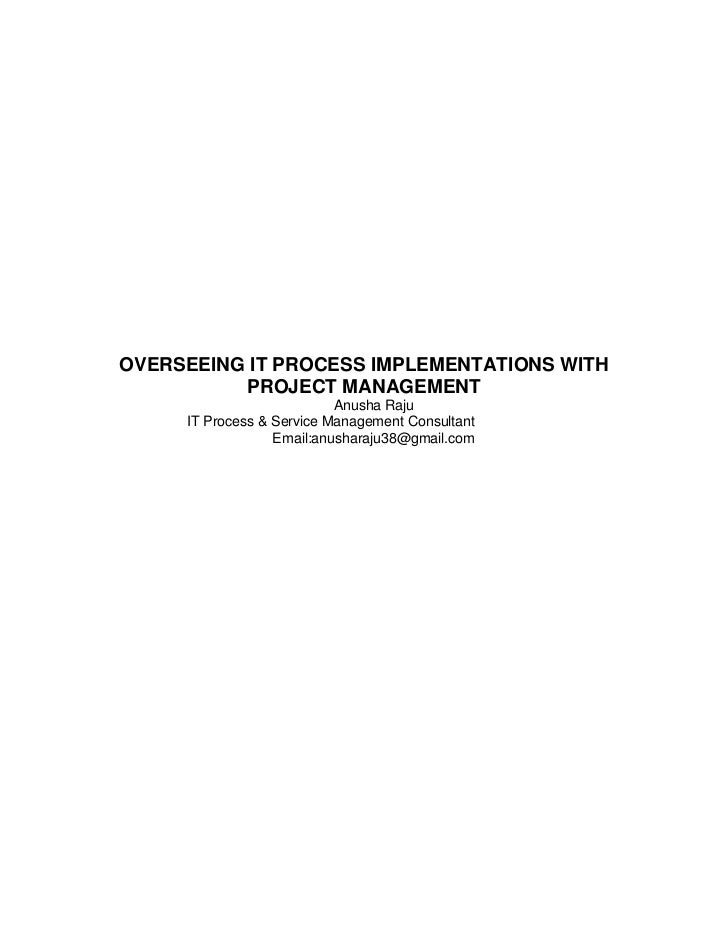 OVERSEEING IT PROCESS IMPLEMENTATIONS WITH          PROJECT MANAGEMENT                           Anusha Raju     IT Proces...