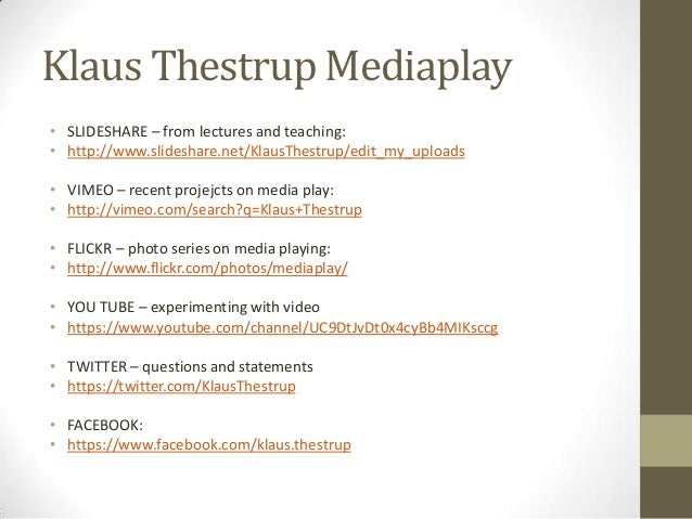 Klaus Thestrup Mediaplay • SLIDESHARE – from lectures and teaching: • http://www.slideshare.net/KlausThestrup/edit_my_uplo...
