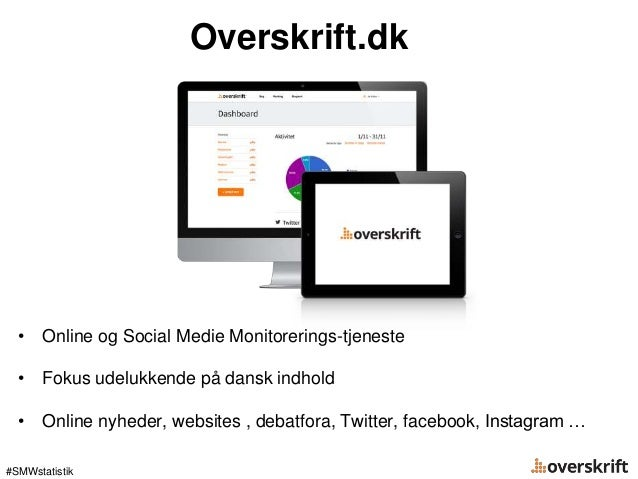 Overskrift.dk • Online og Social Medie Monitorerings-tjeneste • Fokus udelukkende på dansk indhold • Online nyheder, websi...