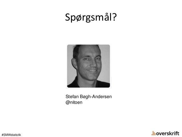 Spørgsmål? Stefan Bøgh-Andersen @nitoen #SMWstatistik
