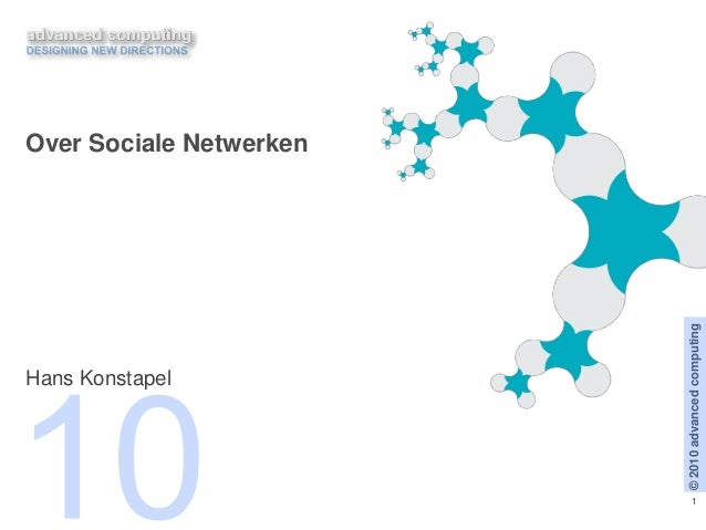 advanced computing ©2010advancedcomputing 1 Over Sociale Netwerken Hans Konstapel