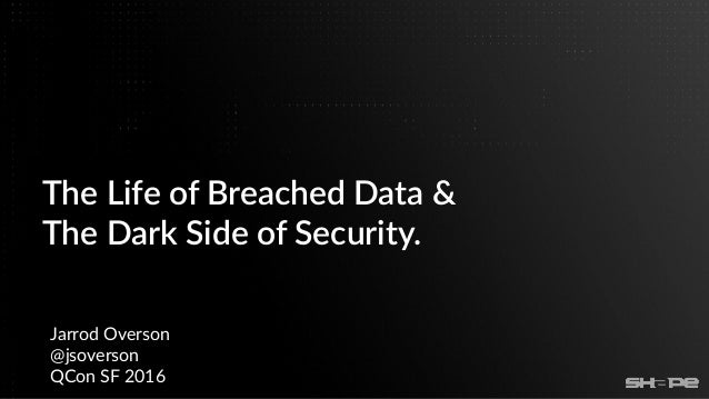 The Life of Breached Data & The Dark Side of Security. Jarrod Overson @jsoverson QCon SF 2016