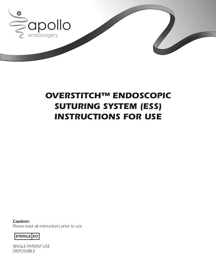 OVERSTITCH™ ENDOSCOPIC                    SUTURING SYSTEM (ESS)                    INSTRUCTIONS FOR USECaution:Please read...
