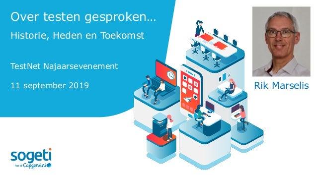 Over testen gesproken… Historie, Heden en Toekomst TestNet Najaarsevenement 11 september 2019 Rik Marselis