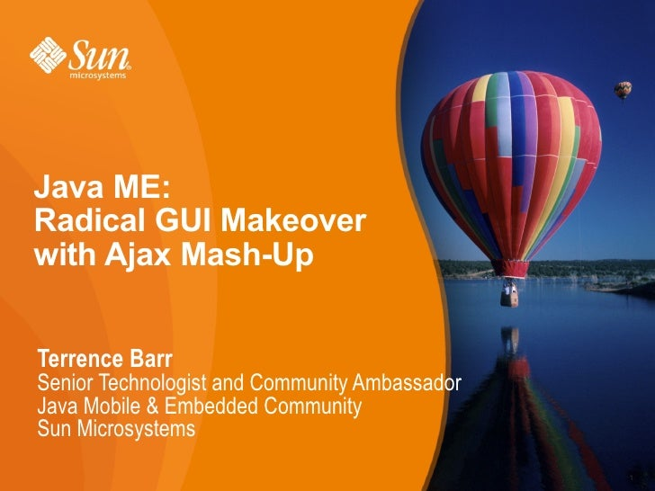 Java ME: Radical GUI Makeover with Ajax Mash-Up   Terrence Barr Senior Technologist and Community Ambassador Java Mobile  ...