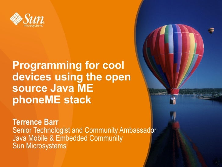 Programming for cool devices using the open source Java ME phoneME stack Terrence Barr Senior Technologist and Community A...