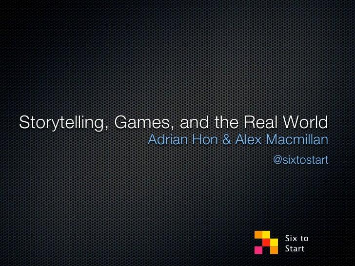 Storytelling, Games, and the Real World                Adrian Hon & Alex Macmillan                                  @sixto...