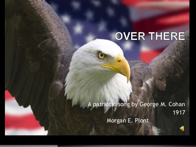 A patriotic song by George M. Cohan 1917 Morgan E. Plont