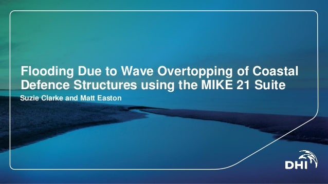 Flooding Due to Wave Overtopping of Coastal Defence Structures using the MIKE 21 Suite Suzie Clarke and Matt Easton