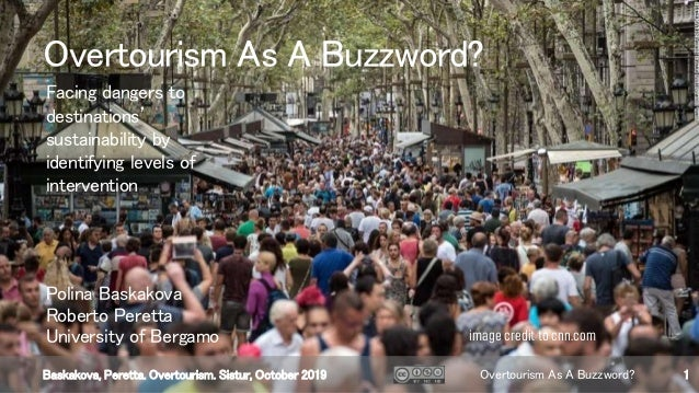 Baskakova, Peretta. Overtourism. Sistur, October 2019 Overtourism As A Buzzword? 1 Facing dangers to destinations' sustain...