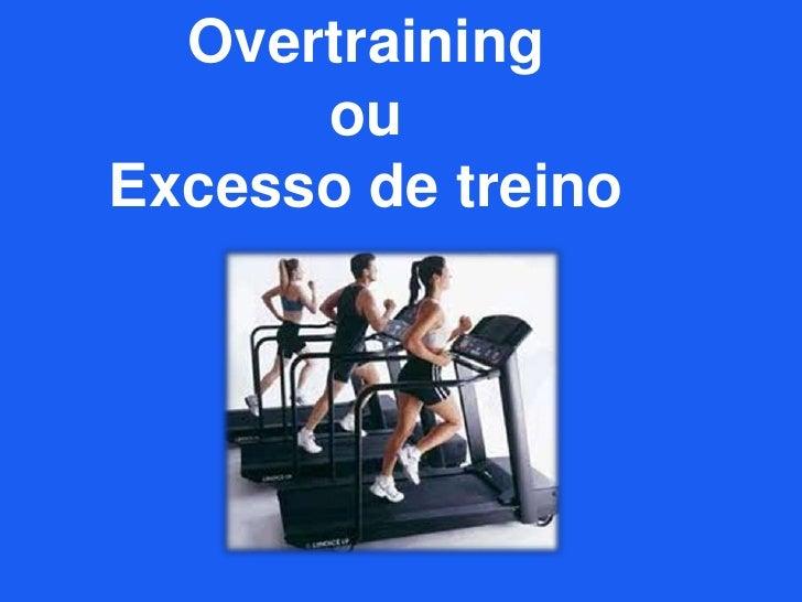 Overtraining<br />ou<br />Excesso de treino<br />