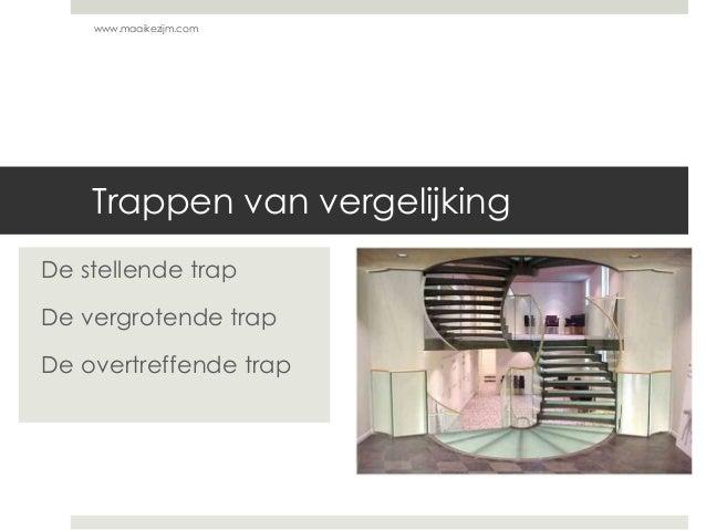 Trappen van vergelijking De stellende trap De vergrotende trap De overtreffende trap www.maaikezijm.com