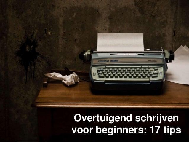 Overtuigend schrijven voor beginners: 17 tips