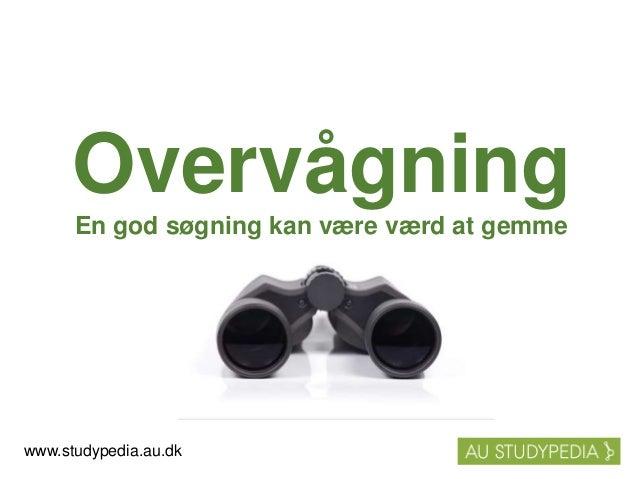 Overvågning En god søgning kan være værd at gemme www.studypedia.au.dk