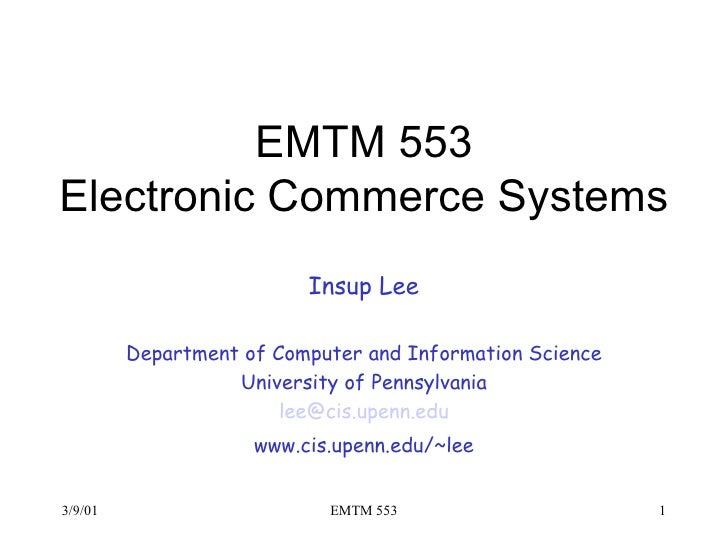 EMTM 553 Electronic Commerce Systems Insup Lee Department of Computer and Information Science University of Pennsylvania l...