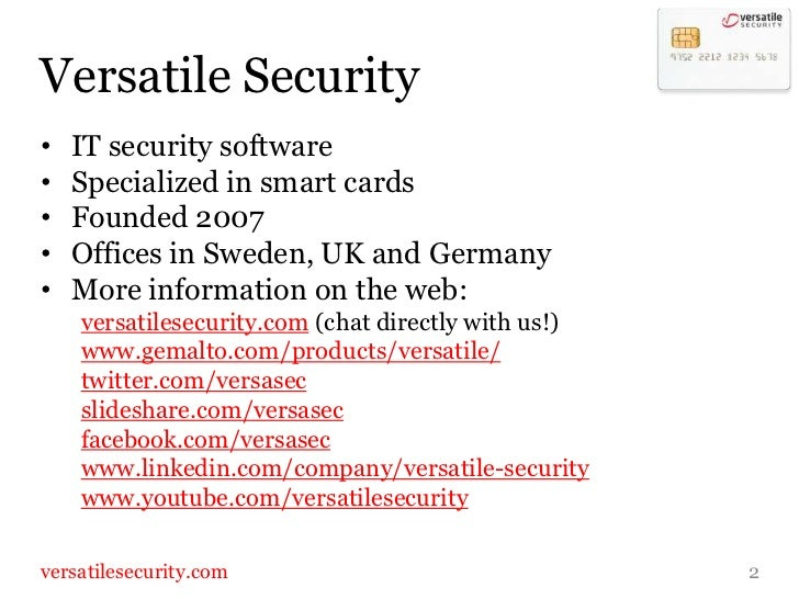Versatile Security<br />IT security software<br />Specialized in smart cards<br />Founded 2007<br />Offices in Sweden, UK ...