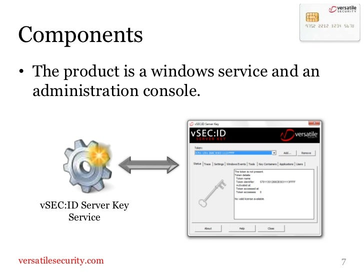 Components<br />The product is a windows service and an administration console.<br />7<br />vSEC:ID Server Key <br />Servi...