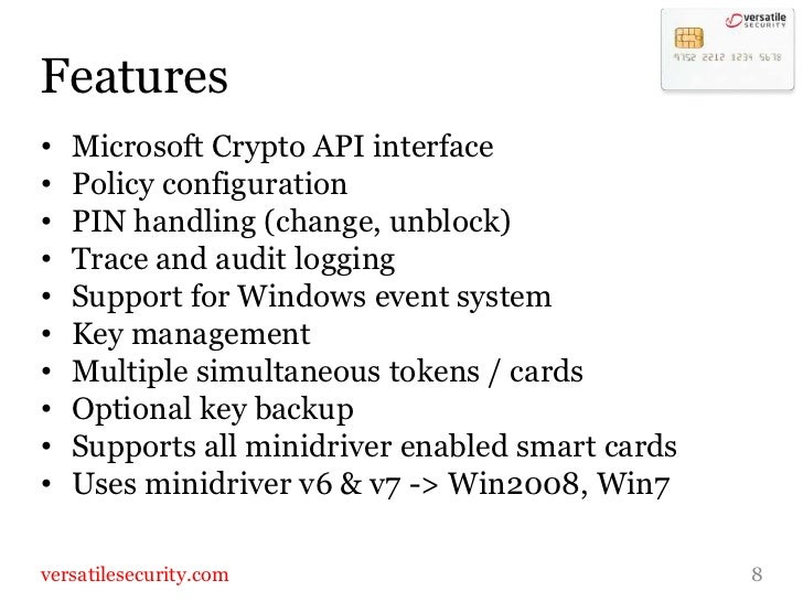 Features<br />Microsoft Crypto API interface<br />Policy configuration<br />PIN handling (change, unblock)<br />Trace and ...