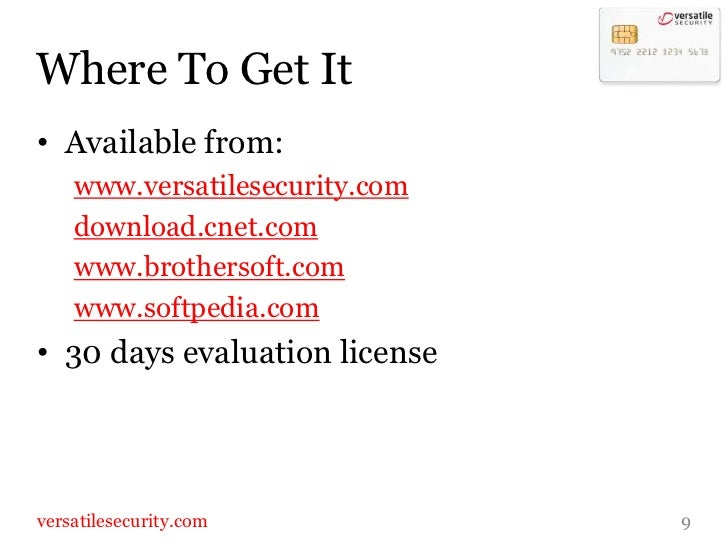 Where To Get It<br />Available from: <br />www.versatilesecurity.com<br />download.cnet.com<br />www.brothersoft.com<br />...