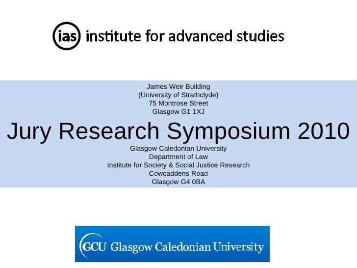 James Weir Building (University of Strathclyde) 75 Montrose Street Glasgow G1 1XJ Jury Research Symposium 2010 Glasgow Cal...