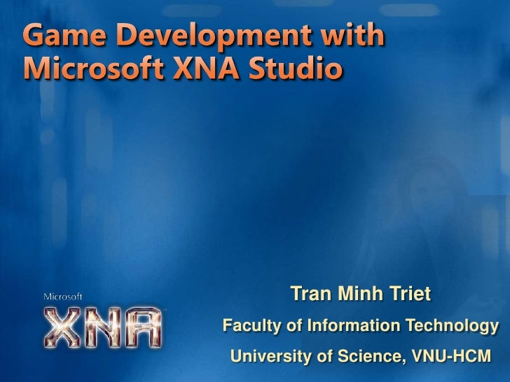 Game Development with Microsoft XNA Studio<br />Tran Minh Triet<br />Faculty of Information Technology<br />University of ...