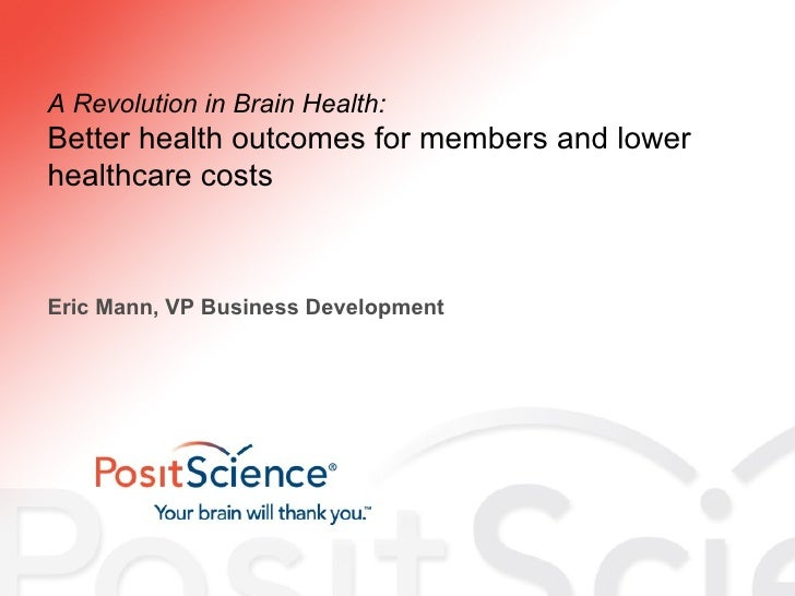 A Revolution in Brain Health: Better health outcomes for members and lower healthcare costs Eric Mann, VP Business Develop...