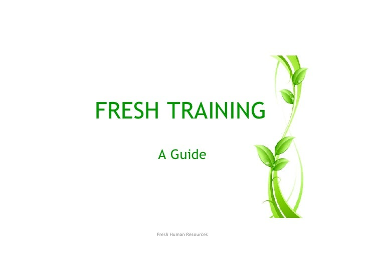 FRESH TRAINING      A Guide          Fresh Human Resources
