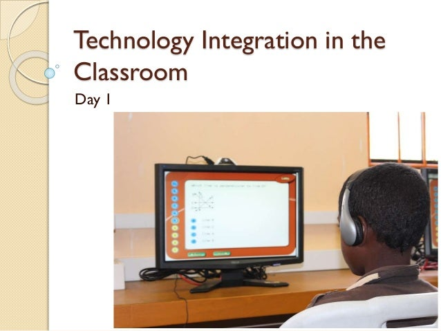 Technology Integration in the Classroom Day 1